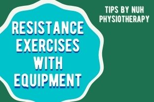 NUH Physio | Resistance with Equipment